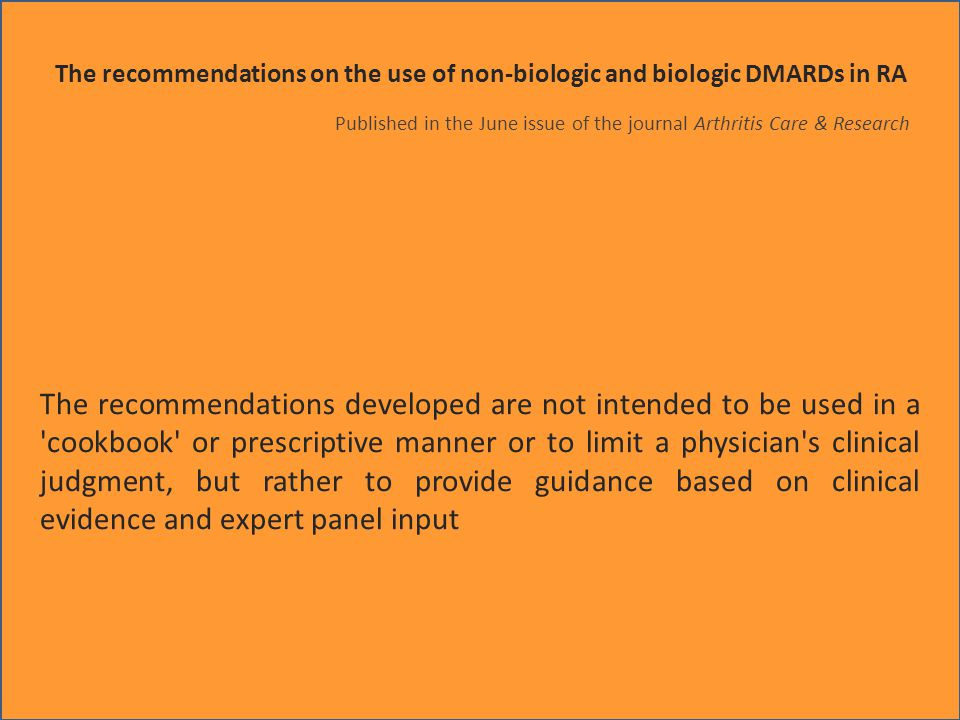 The recommendations on the use of non-biologic and biologic DMARDs in RA address five key areas: indications for use; monitoring for side effects; assessing clinical response; screening for tuberculosis (a risk factor associated with biologic DMARDs); and under certain circumstances (i.e.