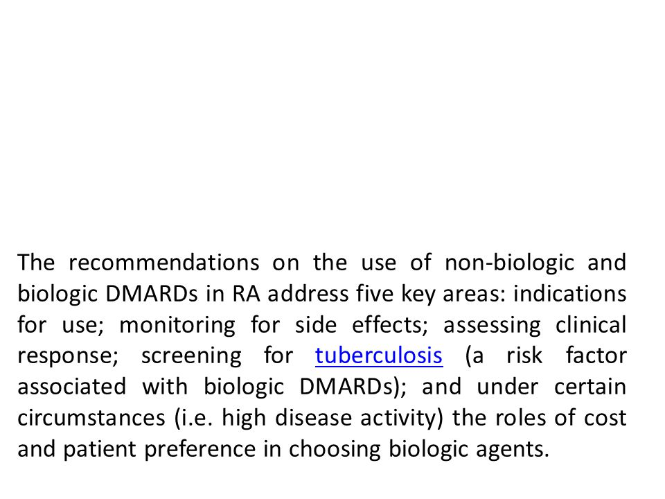 The recommendations on the use of non-biologic and biologic DMARDs in RA address five key areas: indications for use; monitoring for side effects; ass