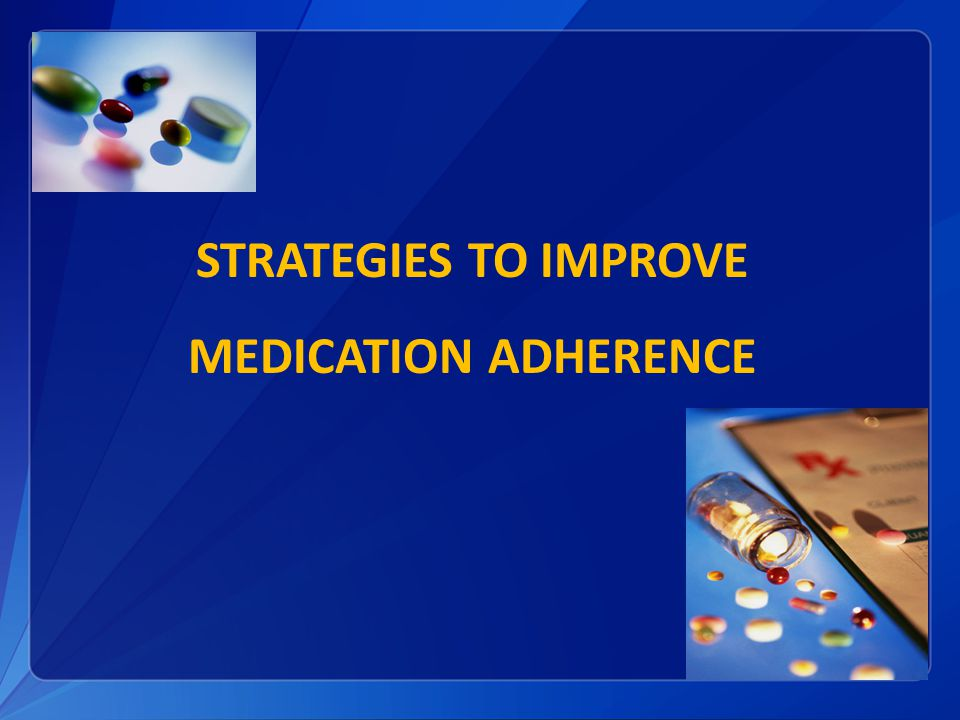 STRATEGIES TO IMPROVE MEDICATION ADHERENCE