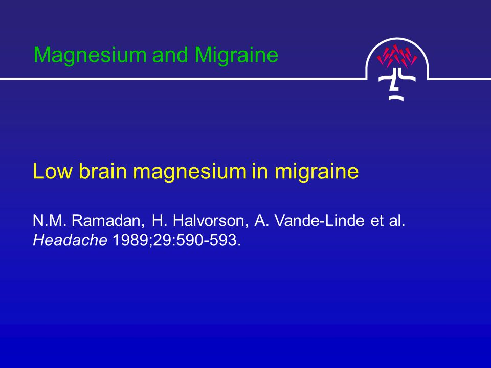 Low brain magnesium in migraine N.M. Ramadan, H. Halvorson, A.