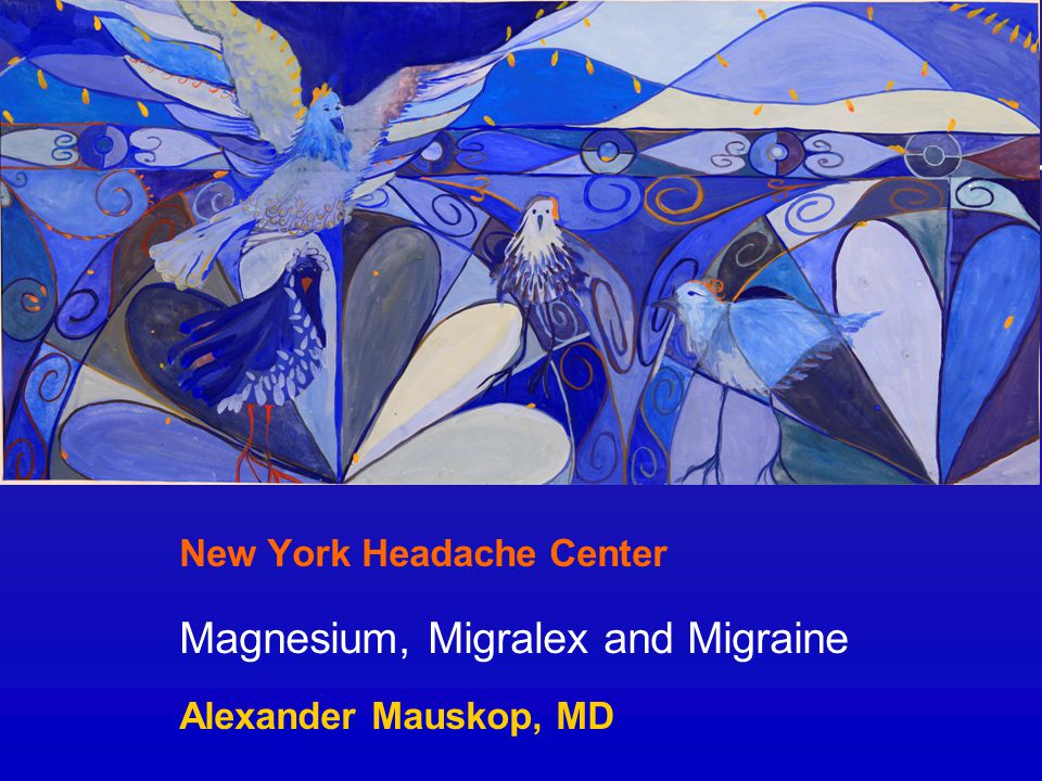 New York Headache Center Magnesium, Migralex and Migraine Alexander Mauskop, MD