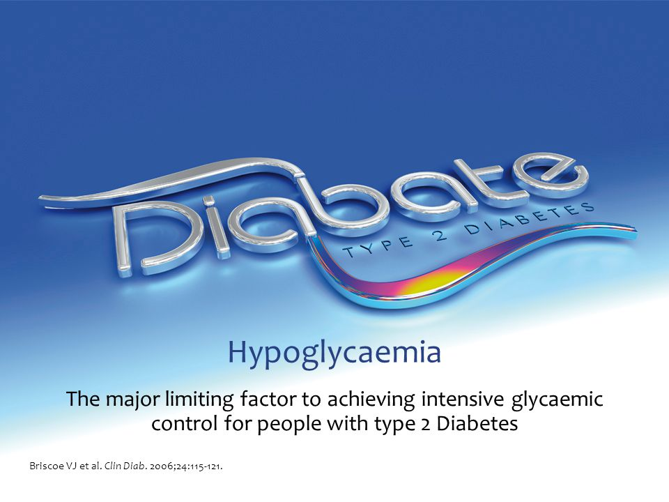 Hypoglycaemia The major limiting factor to achieving intensive glycaemic control for people with type 2 Diabetes Briscoe VJ et al.