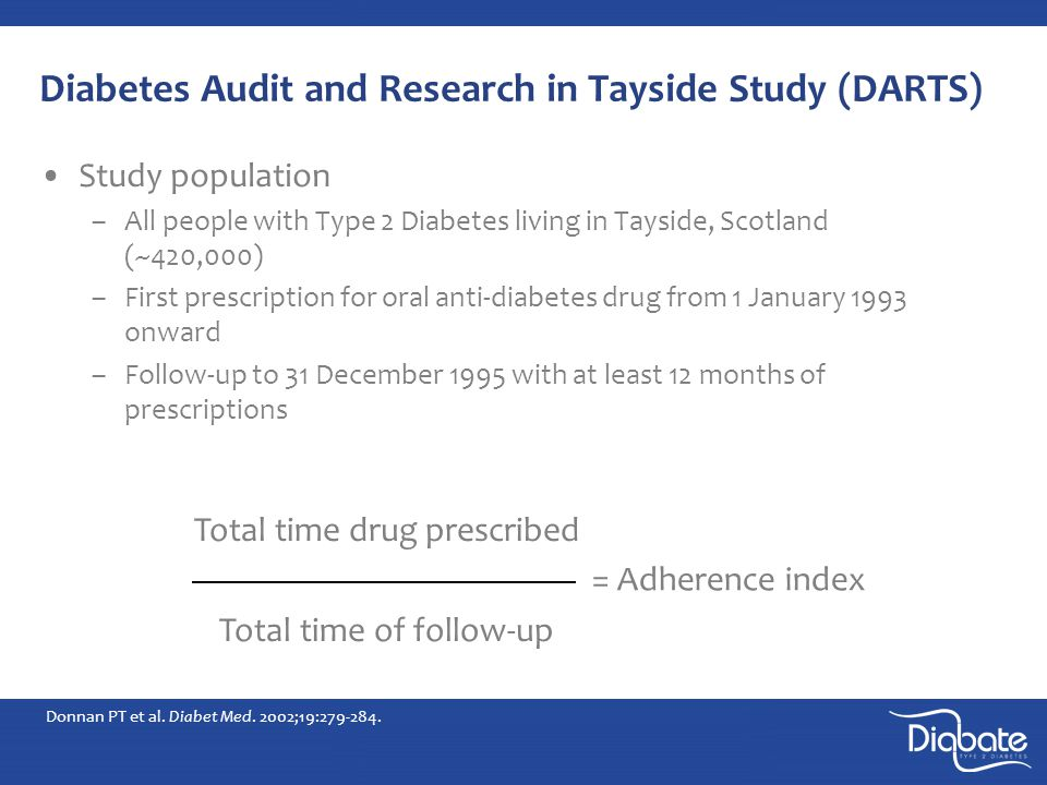 Diabetes Audit and Research in Tayside Study (DARTS) Study population –All people with Type 2 Diabetes living in Tayside, Scotland (~420,000) –First prescription for oral anti-diabetes drug from 1 January 1993 onward –Follow-up to 31 December 1995 with at least 12 months of prescriptions Donnan PT et al.