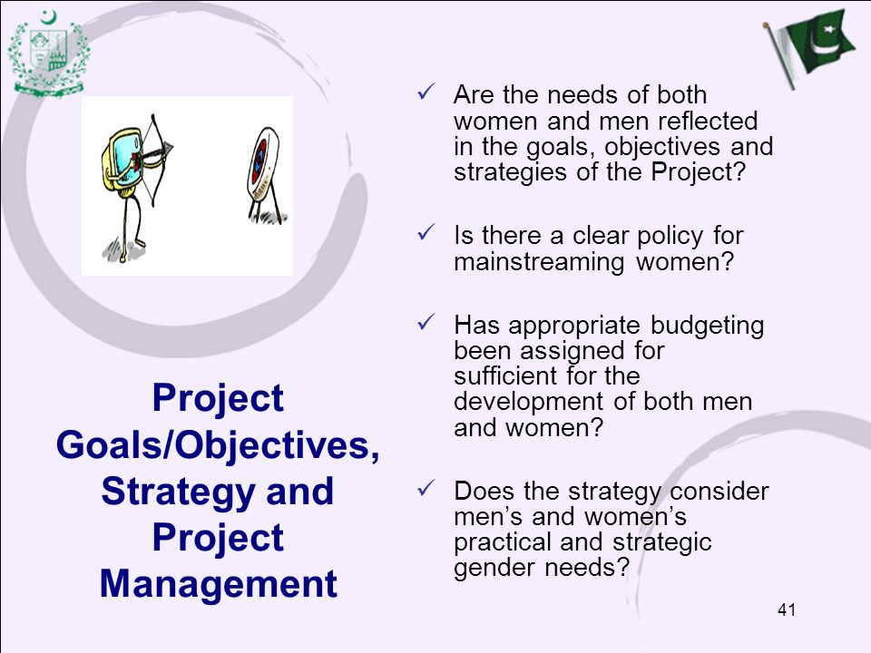 41 Project Goals/Objectives, Strategy and Project Management Are the needs of both women and men reflected in the goals, objectives and strategies of the Project.