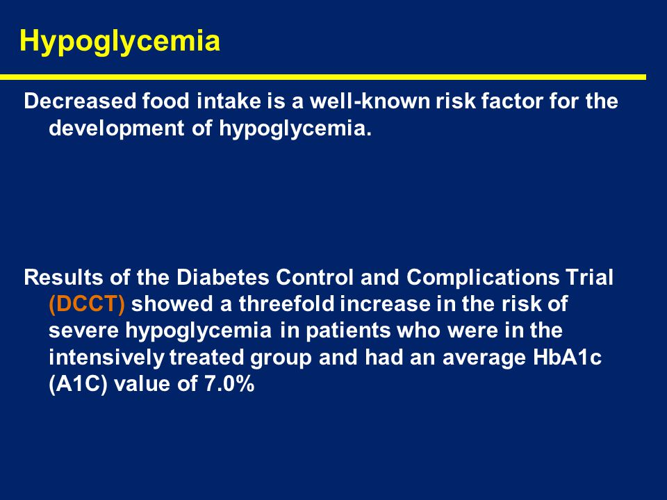 Decreased food intake is a well-known risk factor for the development of hypoglycemia. Results of the Diabetes Control and Complications Trial (DCCT)