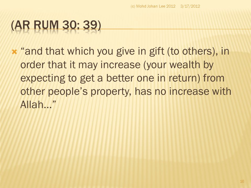 """ """"and that which you give in gift (to others), in order that it may increase (your wealth by expecting to get a better one in return) from other peop"""