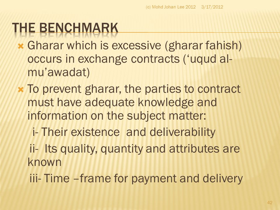 Gharar which is excessive (gharar fahish) occurs in exchange contracts ('uqud al- mu'awadat)  To prevent gharar, the parties to contract must have
