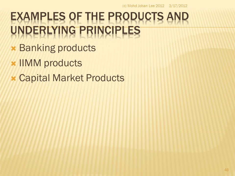  Banking products  IIMM products  Capital Market Products 3/17/2012 48 (c) Mohd Johan Lee 2012