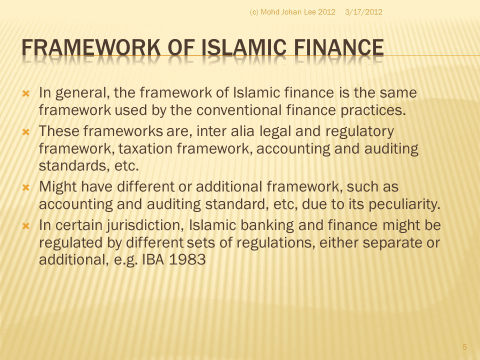  In general, the framework of Islamic finance is the same framework used by the conventional finance practices.  These frameworks are, inter alia le