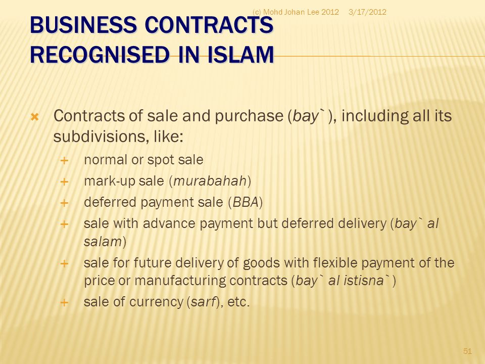 BUSINESS CONTRACTS RECOGNISED IN ISLAM  Contracts of sale and purchase (bay`), including all its subdivisions, like:  normal or spot sale  mark-up