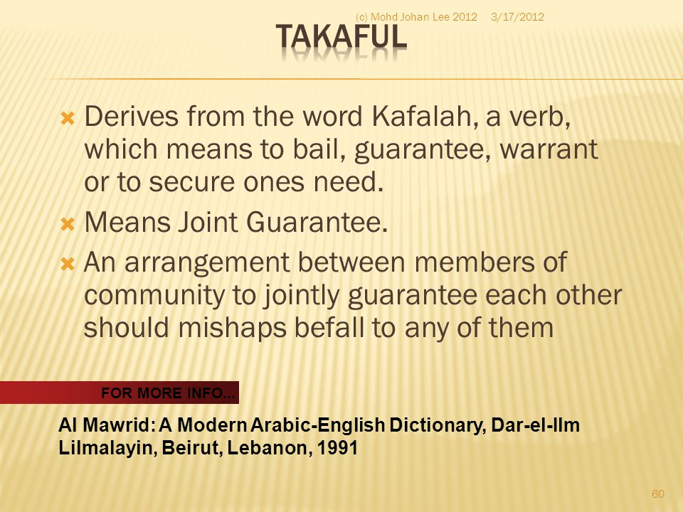  Derives from the word Kafalah, a verb, which means to bail, guarantee, warrant or to secure ones need.  Means Joint Guarantee.  An arrangement bet