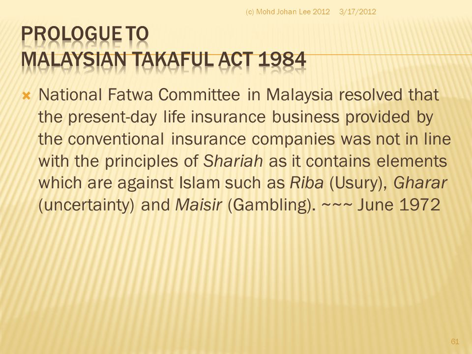  National Fatwa Committee in Malaysia resolved that the present-day life insurance business provided by the conventional insurance companies was not