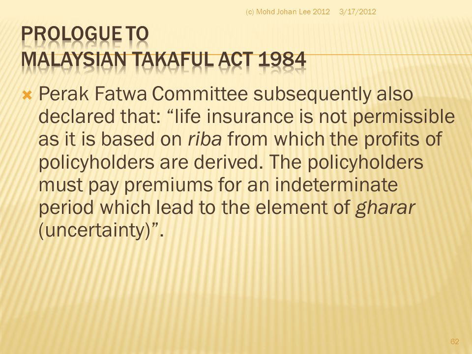 """ Perak Fatwa Committee subsequently also declared that: """"life insurance is not permissible as it is based on riba from which the profits of policyhol"""
