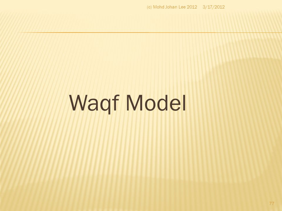 Waqf Model 3/17/2012(c) Mohd Johan Lee 2012 77