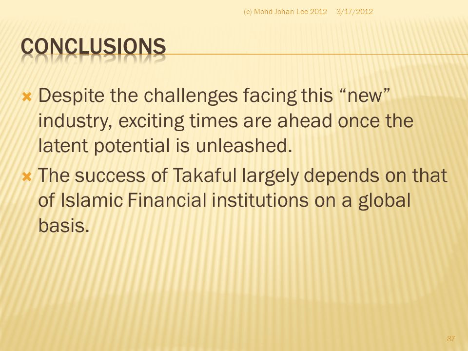 """ Despite the challenges facing this """"new"""" industry, exciting times are ahead once the latent potential is unleashed.  The success of Takaful largely"""
