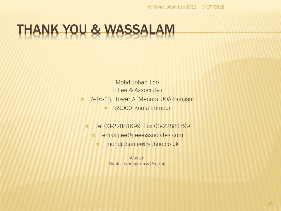 Mohd Johan Lee J. Lee & Associates  A-16-13, Tower A, Menara UOA Bangsar  59000 Kuala Lumpur  Tel:03-22881699 Fax:03-22881799  email:jlee@jlee-ass