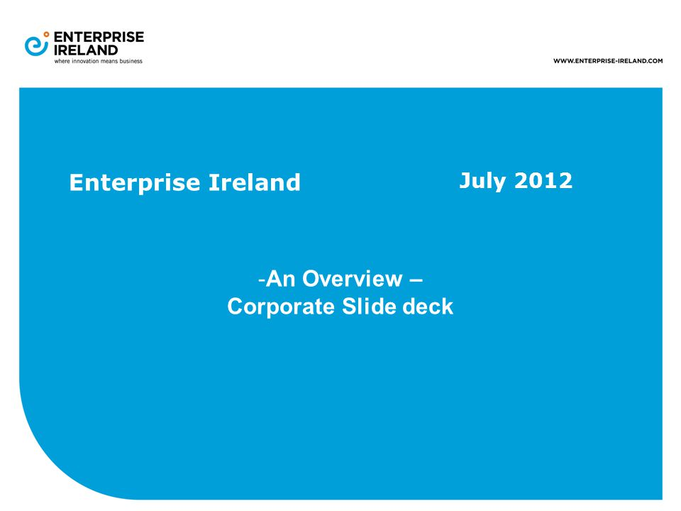 Enterprise Ireland July 2012 -An Overview – Corporate Slide deck