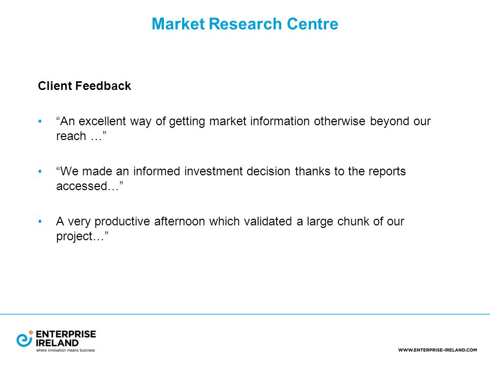 Client Feedback An excellent way of getting market information otherwise beyond our reach … We made an informed investment decision thanks to the reports accessed… A very productive afternoon which validated a large chunk of our project…