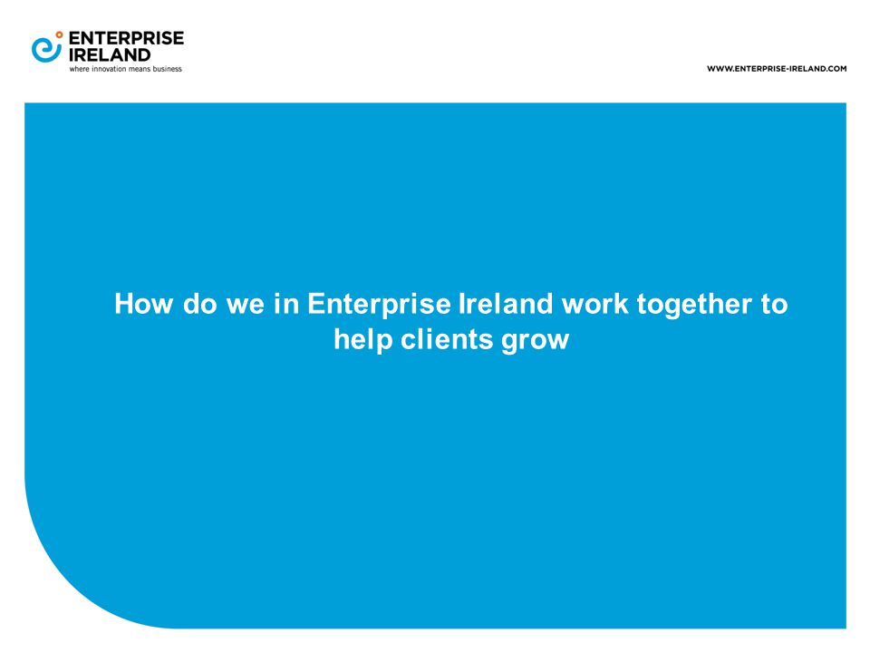 How do we in Enterprise Ireland work together to help clients grow
