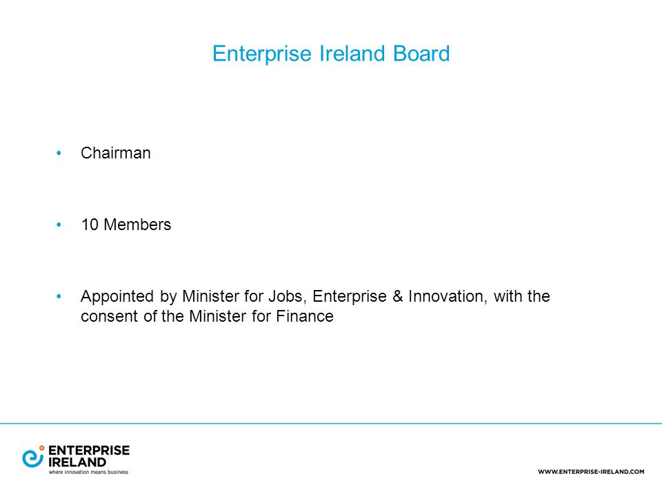 Enterprise Ireland Board Chairman 10 Members Appointed by Minister for Jobs, Enterprise & Innovation, with the consent of the Minister for Finance