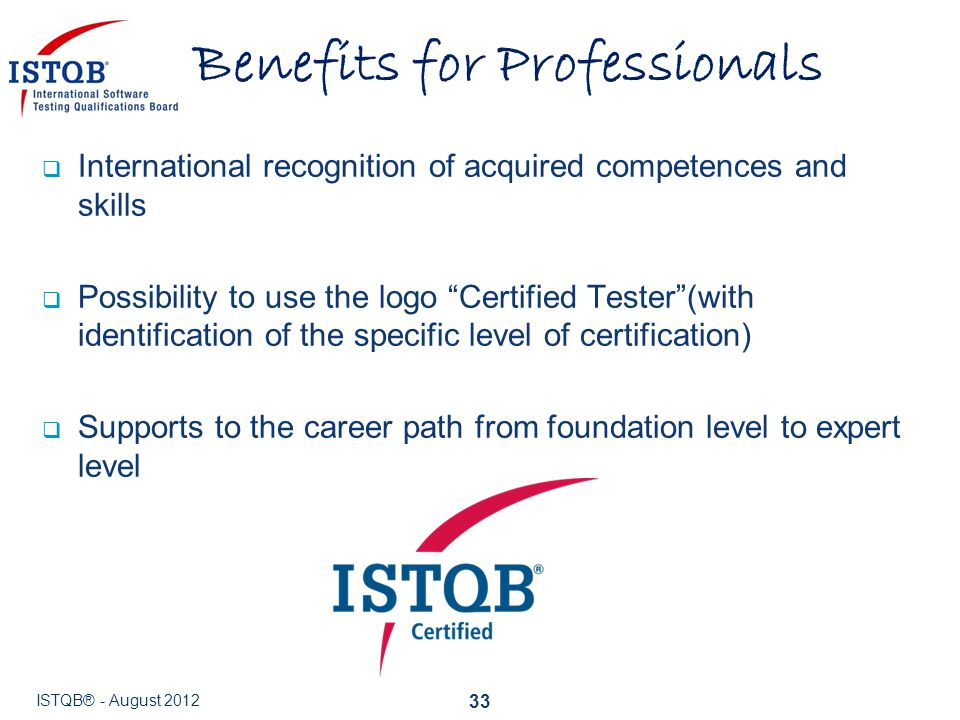 """ International recognition of acquired competences and skills  Possibility to use the logo """"Certified Tester""""(with identification of the specific le"""