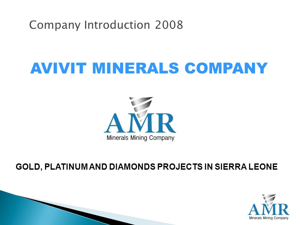 Company Introduction 2008 GOLD, PLATINUM AND DIAMONDS PROJECTS IN SIERRA LEONE AVIVIT MINERALS COMPANY