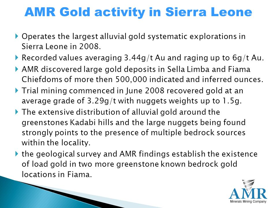  Operates the largest alluvial gold systematic explorations in Sierra Leone in 2008.
