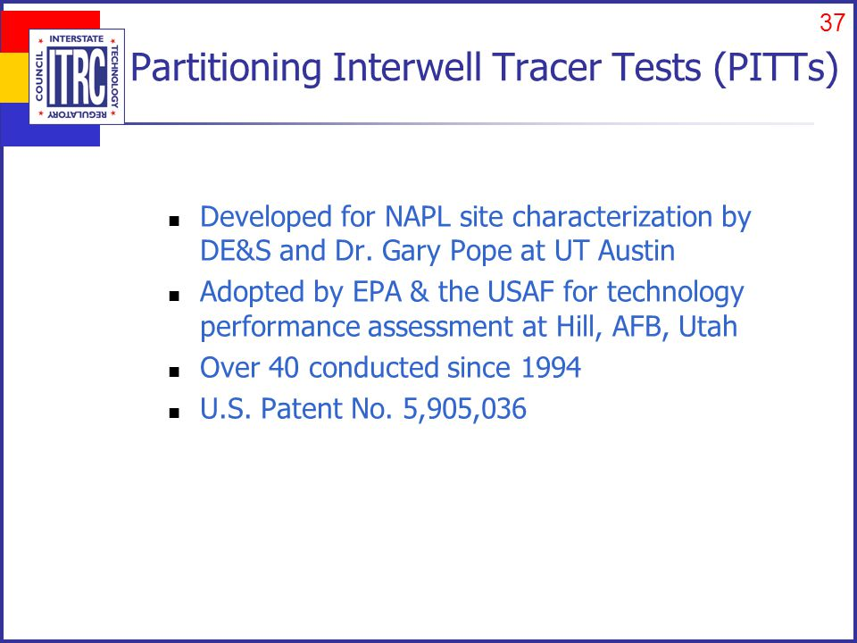 37 Partitioning Interwell Tracer Tests (PITTs) Developed for NAPL site characterization by DE&S and Dr.