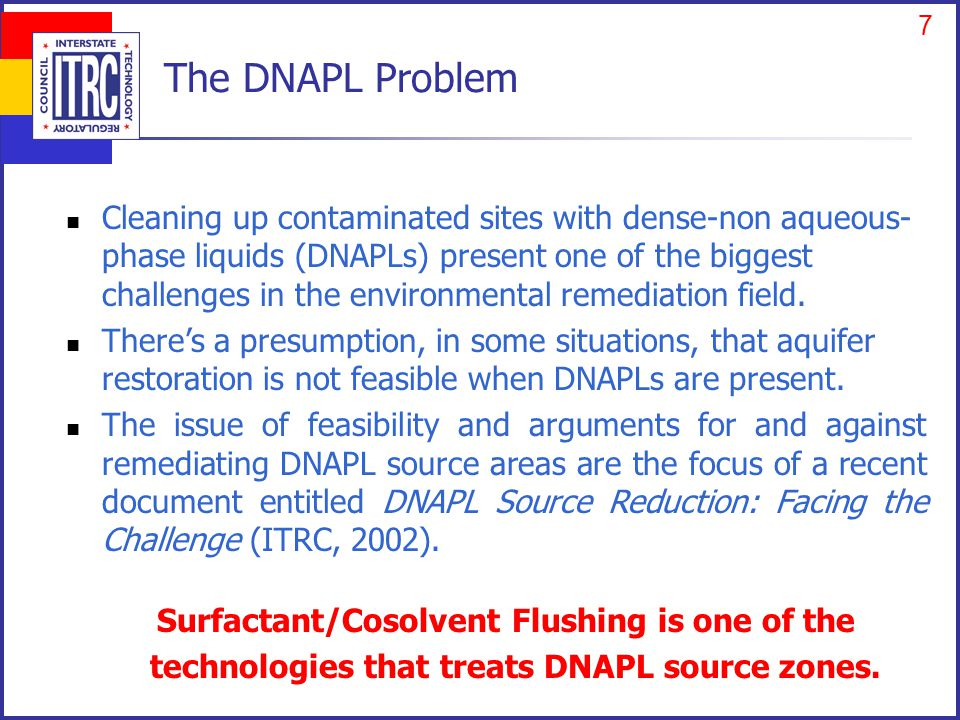 7 The DNAPL Problem Cleaning up contaminated sites with dense-non aqueous- phase liquids (DNAPLs) present one of the biggest challenges in the environmental remediation field.
