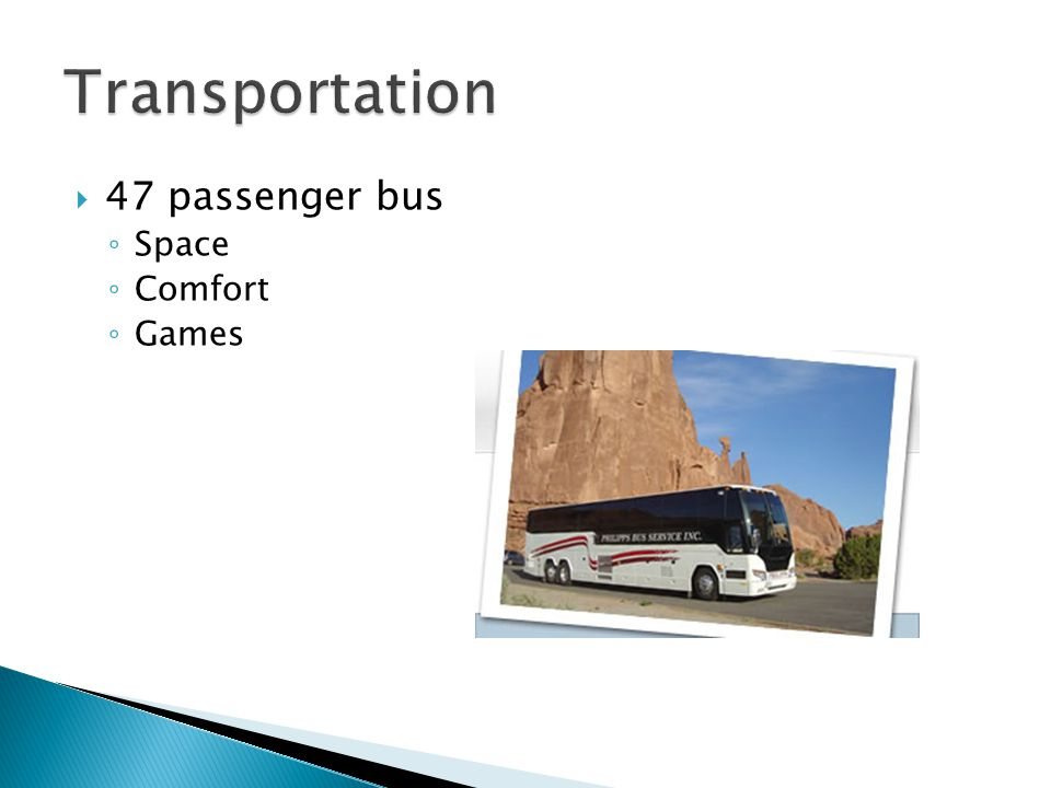  47 passenger bus ◦ Space ◦ Comfort ◦ Games