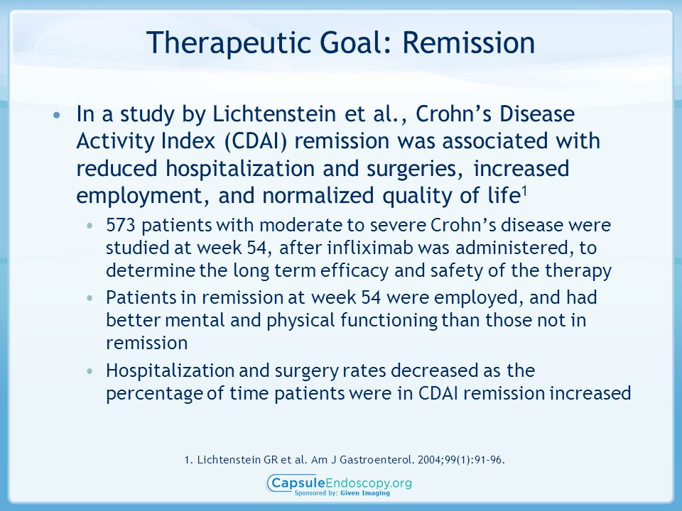 Therapeutic Goal: Remission In a study by Lichtenstein et al., Crohn's Disease Activity Index (CDAI) remission was associated with reduced hospitaliza