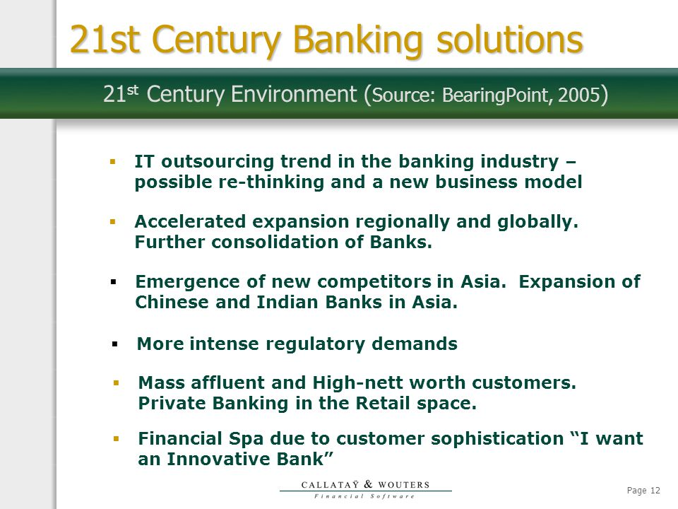 Page 12 21 st Century Environment ( Source: BearingPoint, 2005 )  More intense regulatory demands  Emergence of new competitors in Asia.