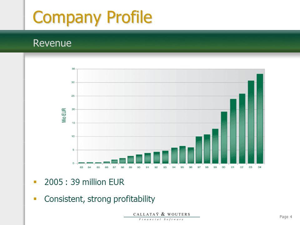 Page 4  2005 : 39 million EUR  Consistent, strong profitability Revenue Company Profile