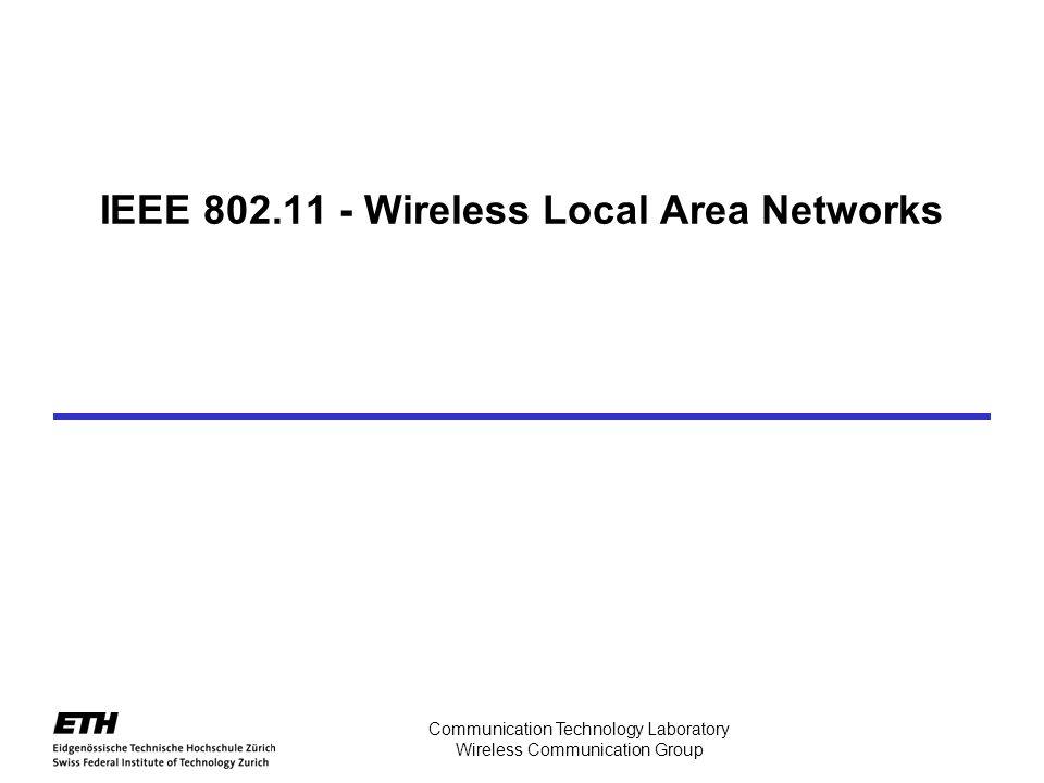 Communication Technology Laboratory Wireless Communication Group IEEE 802.11 - Wireless Local Area Networks