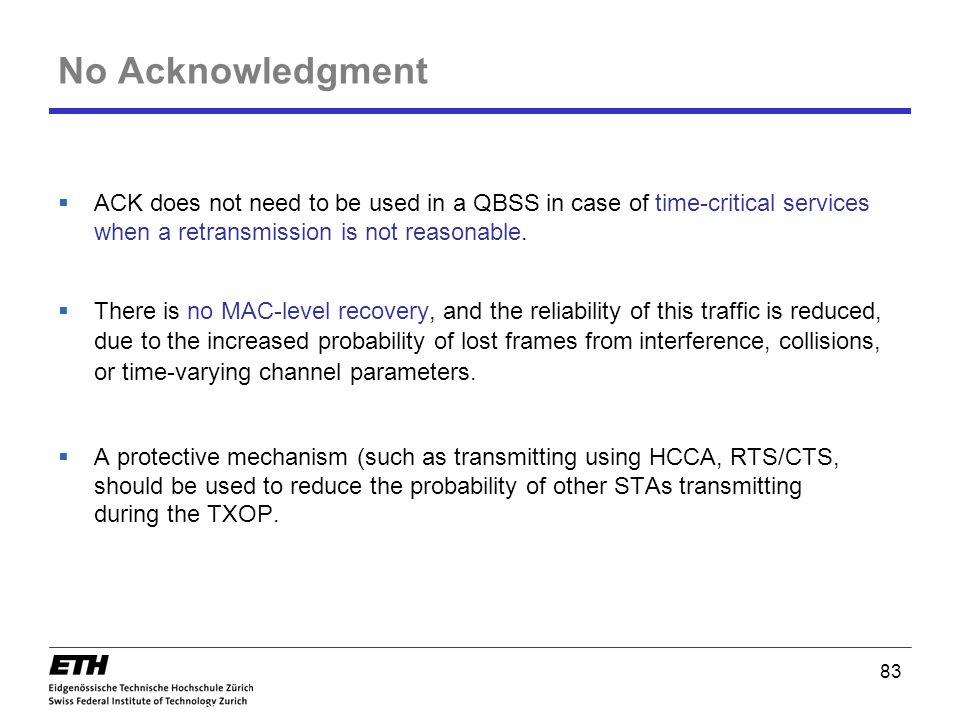 83 No Acknowledgment  ACK does not need to be used in a QBSS in case of time-critical services when a retransmission is not reasonable.