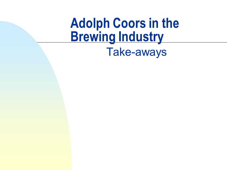 Adolph Coors in the Brewing Industry Take-aways