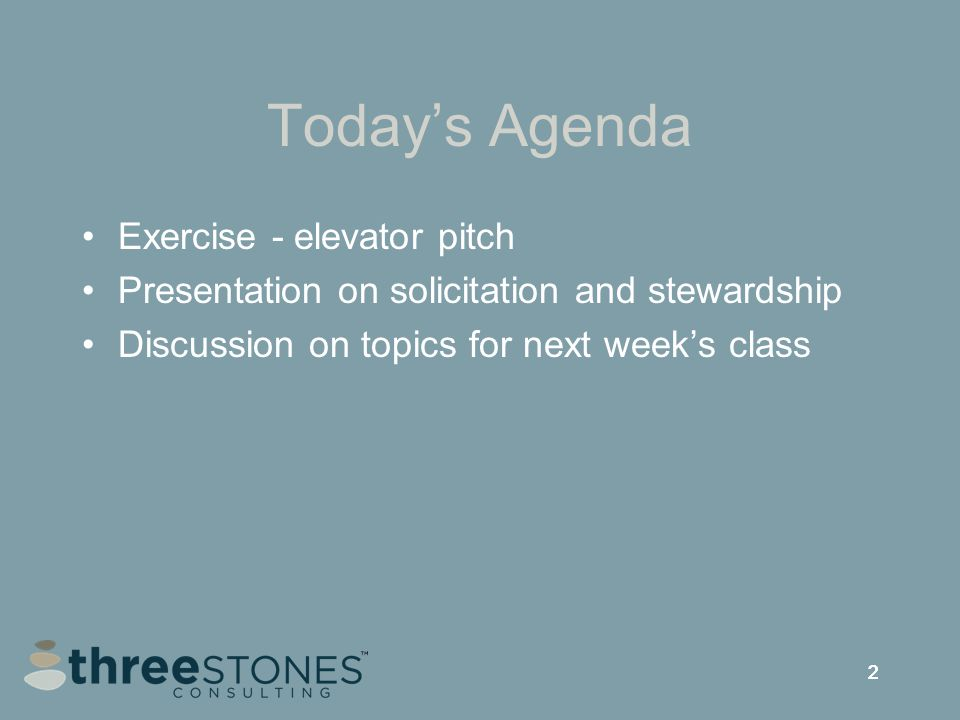 222 Today's Agenda Exercise - elevator pitch Presentation on solicitation and stewardship Discussion on topics for next week's class