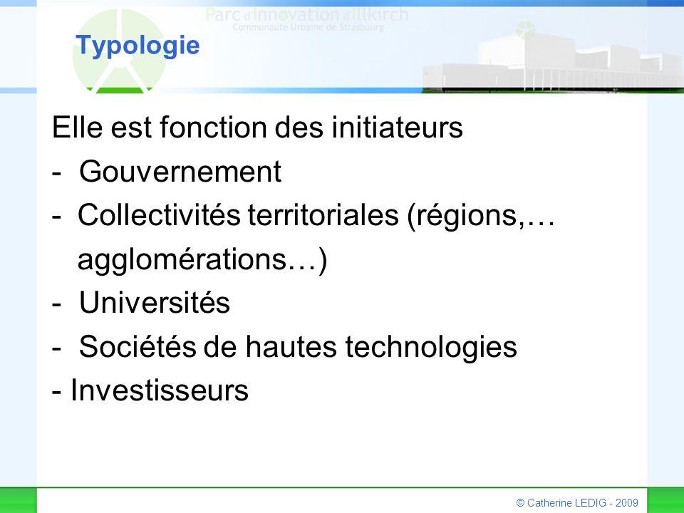 © Catherine LEDIG - 2009 Typologie Elle est fonction des initiateurs - Gouvernement -Collectivités territoriales (régions,… agglomérations…) - Univers