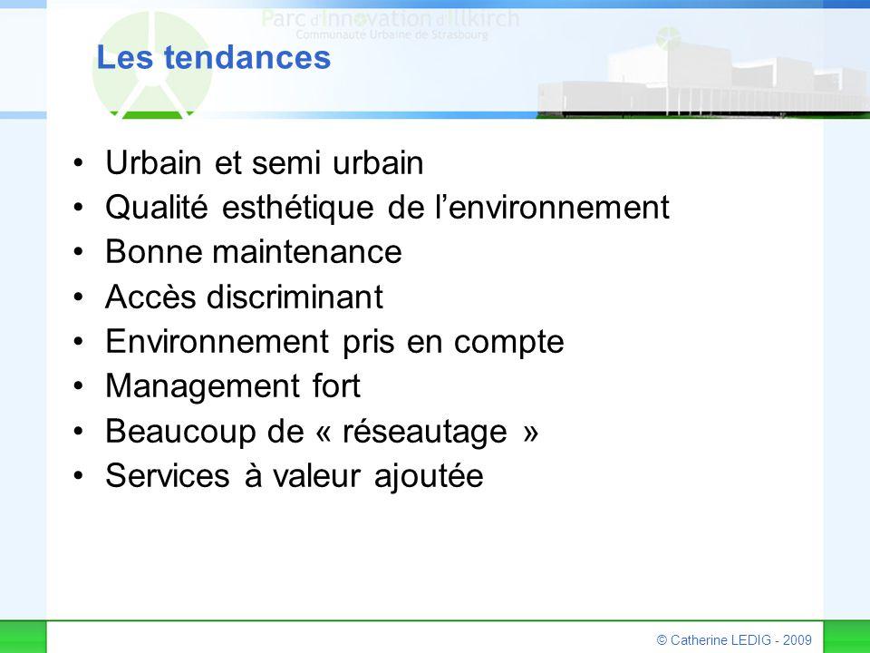© Catherine LEDIG - 2009 Les tendances Urbain et semi urbain Qualité esthétique de l'environnement Bonne maintenance Accès discriminant Environnement