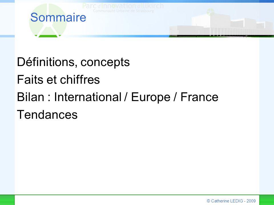 © Catherine LEDIG - 2009 Sommaire Définitions, concepts Faits et chiffres Bilan : International / Europe / France Tendances
