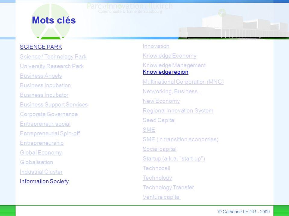 © Catherine LEDIG - 2009 Mots clés SCIENCE PARK Science / Technology Park University Research Park Business Angels Business Incubation Business Incuba