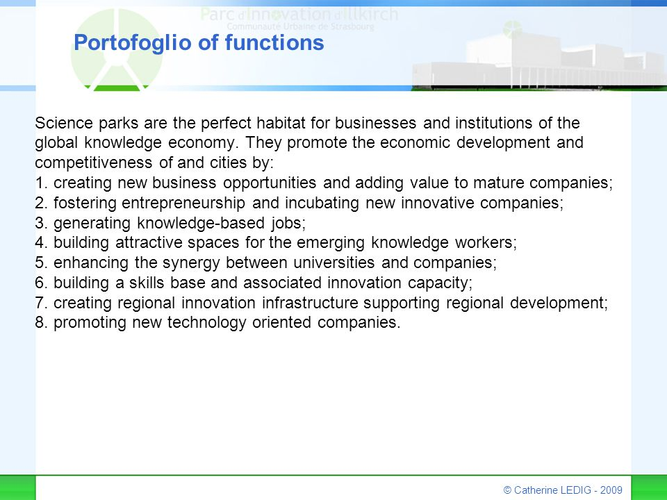 © Catherine LEDIG - 2009 Portofoglio of functions Science parks are the perfect habitat for businesses and institutions of the global knowledge econom