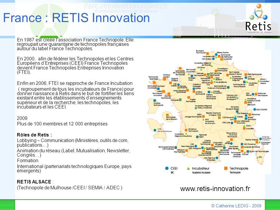 © Catherine LEDIG - 2009 France : RETIS Innovation En 1987 est créée l'association France Technopole. Elle regroupait une quarantaine de technopoles f