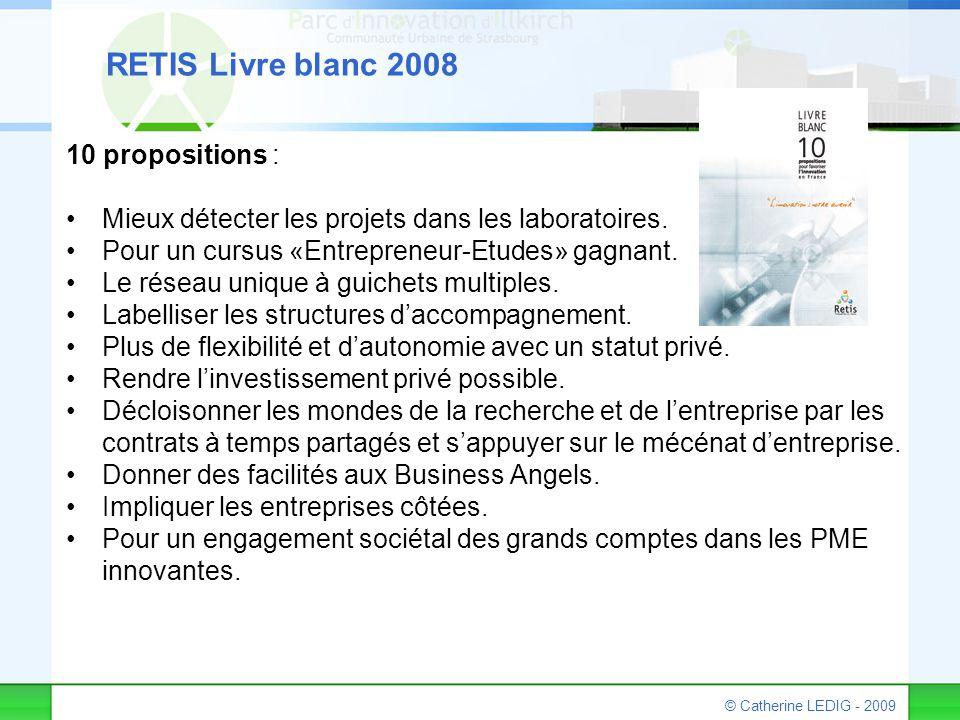© Catherine LEDIG - 2009 RETIS Livre blanc 2008 10 propositions : Mieux détecter les projets dans les laboratoires. Pour un cursus «Entrepreneur-Etude