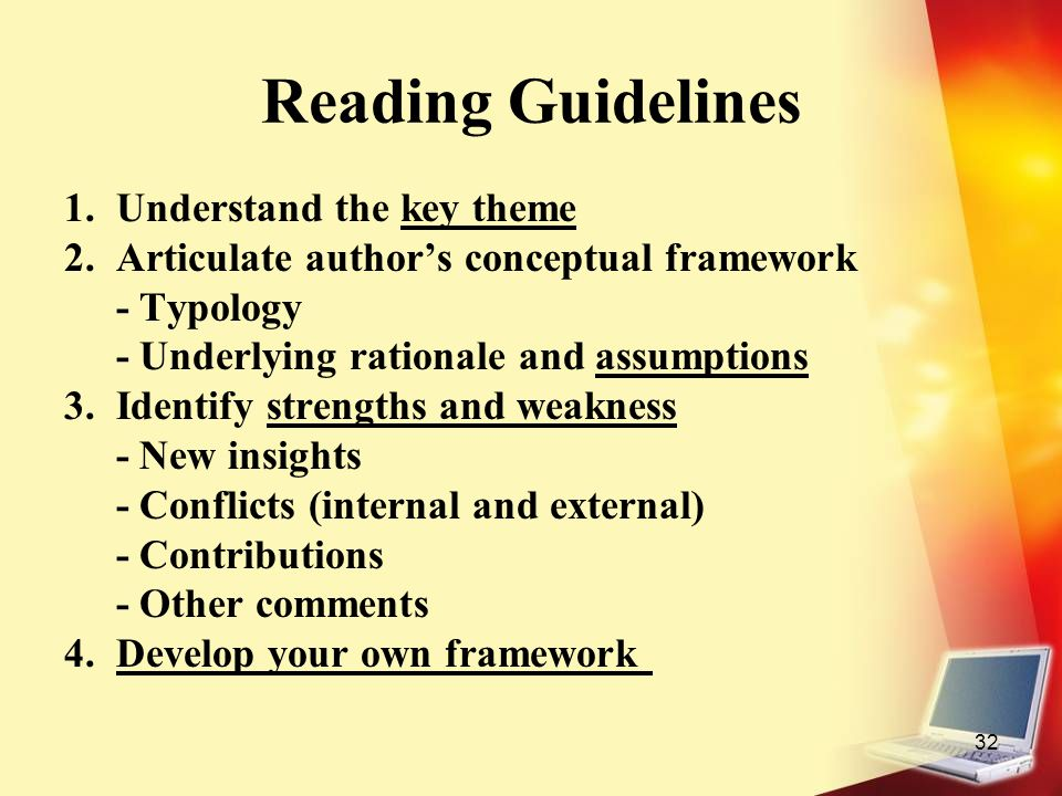 32 Reading Guidelines 1. Understand the key theme 2. Articulate author's conceptual framework - Typology - Underlying rationale and assumptions 3. Ide