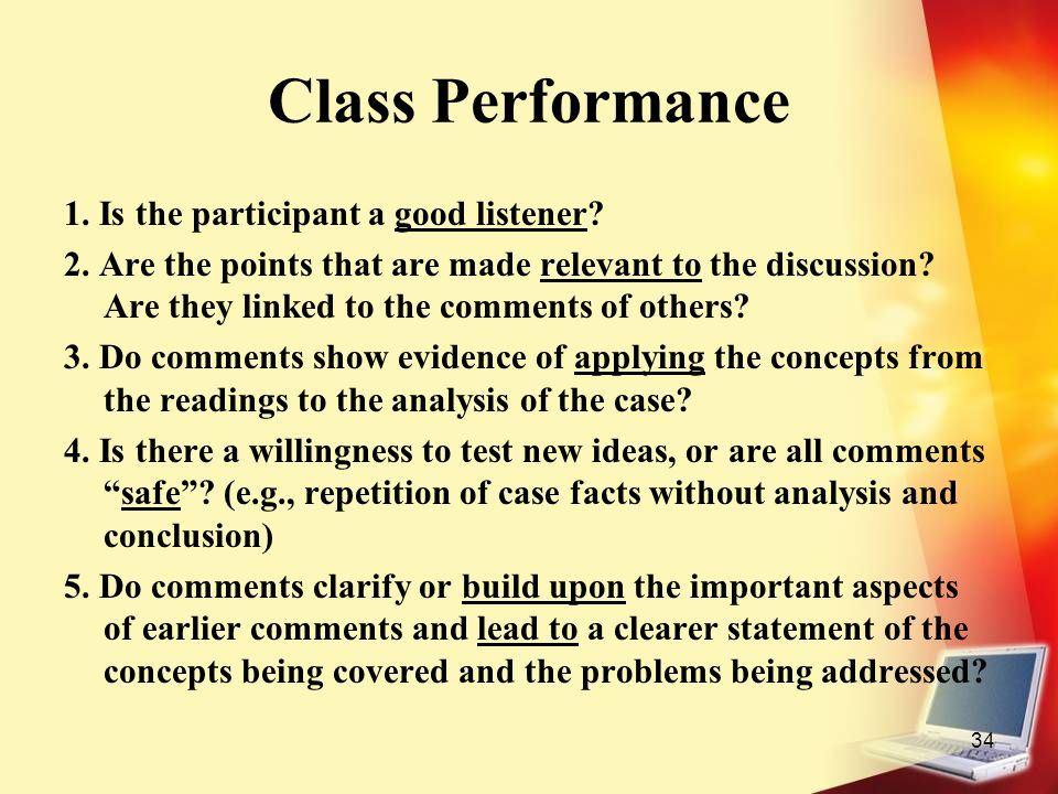 34 Class Performance 1. Is the participant a good listener? 2. Are the points that are made relevant to the discussion? Are they linked to the comment