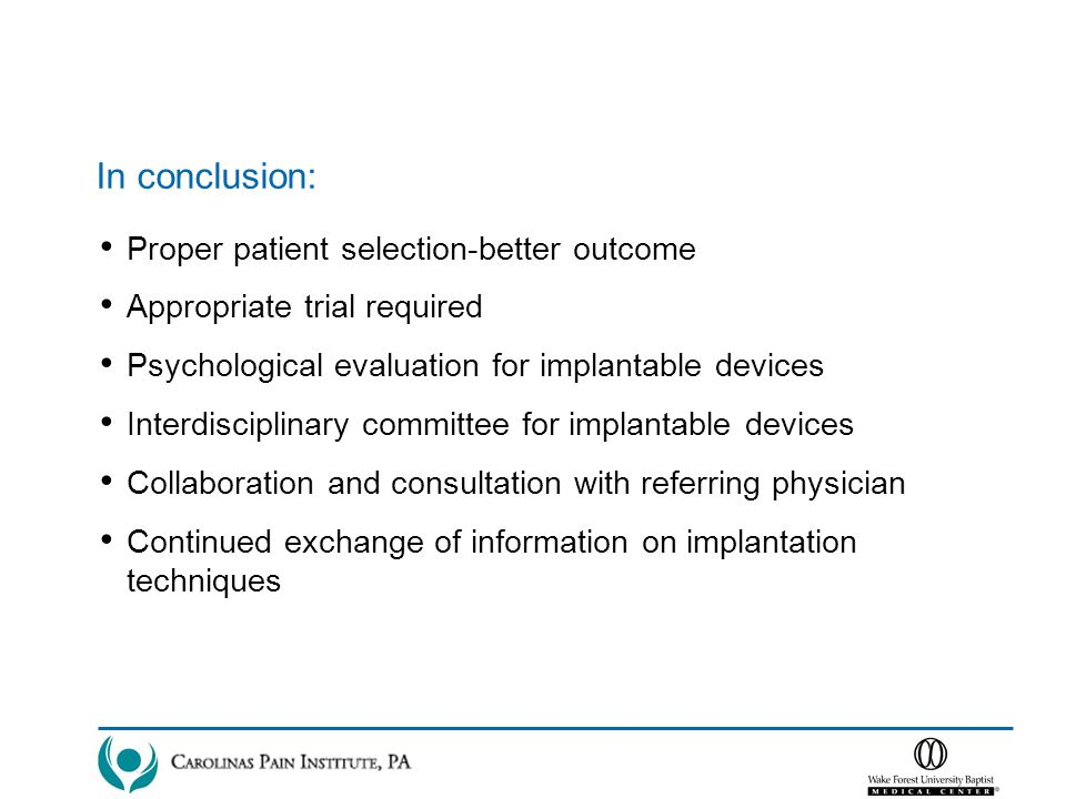 In conclusion: Proper patient selection-better outcome Appropriate trial required Psychological evaluation for implantable devices Interdisciplinary committee for implantable devices Collaboration and consultation with referring physician Continued exchange of information on implantation techniques