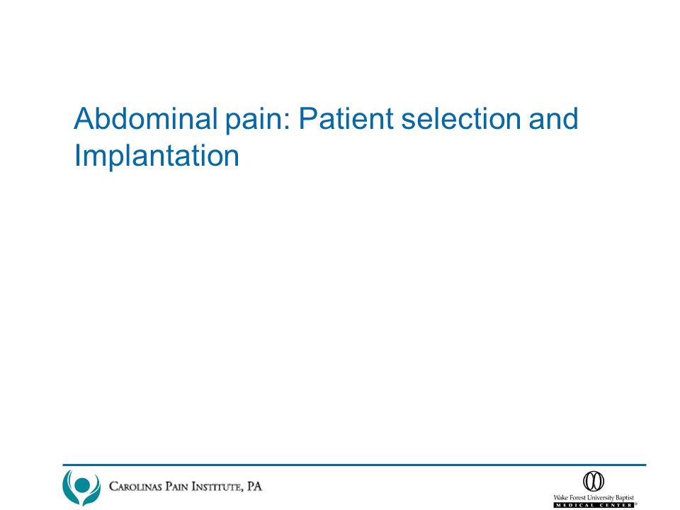 Studies-case series: Mesenteric Ischemia (Ceballos et al, 2000) Irritable Bowel Syndrome (Krames, 2005) Epigastric abdominal pain (Khan, 2005) Gastroparesis (Tiede et al., 2006) Pelvic visceral pain (Kapural et al., 2006) Familial Mediterranean fever (Kapur et al, 2006) Non-alcoholic pancreatitis (Kapural, 2008)