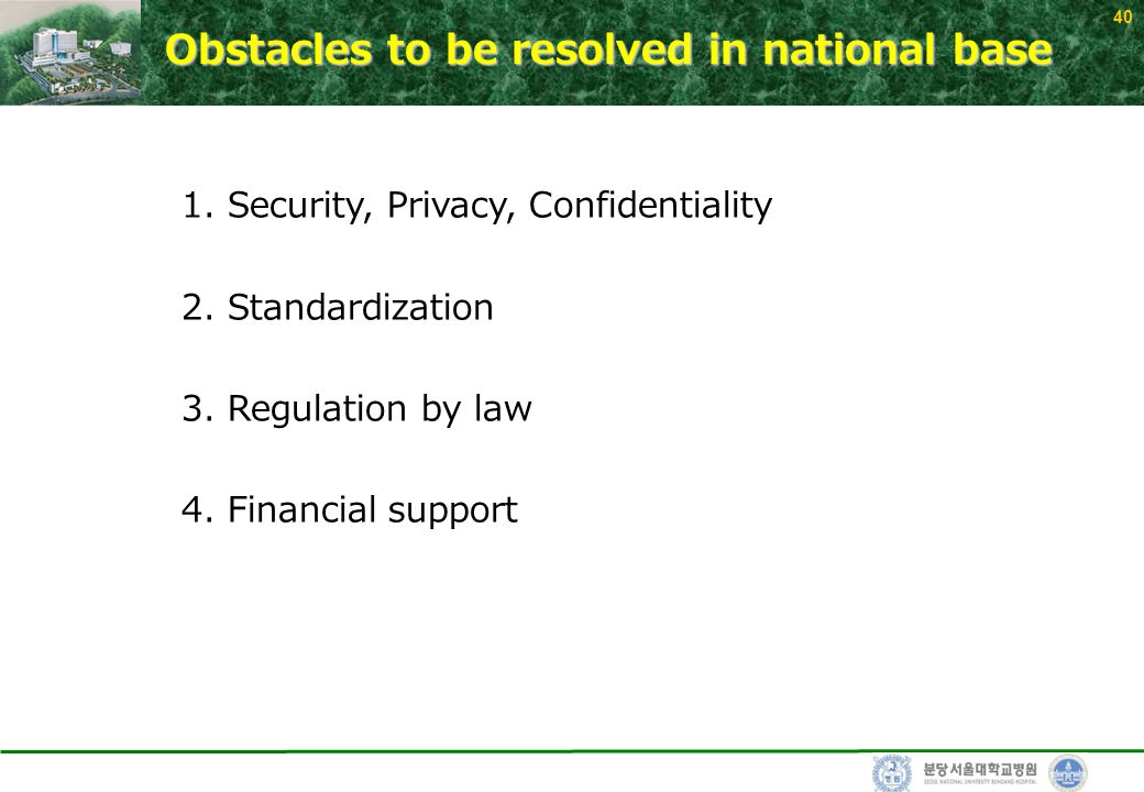 40 Obstacles to be resolved in national base 1. Security, Privacy, Confidentiality 2.