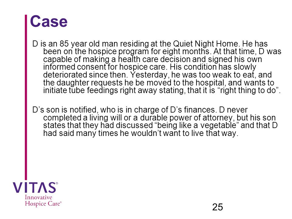 25 Case D is an 85 year old man residing at the Quiet Night Home.